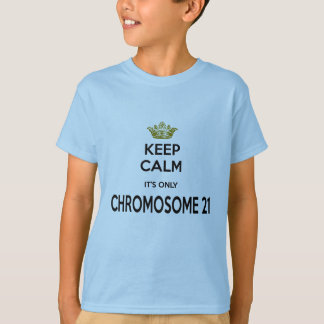 Down Syndrome Keep Calm it's Only Chromosome 21 T-Shirt