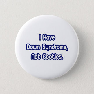 Down Syndrome...Not Cooties Pinback Button
