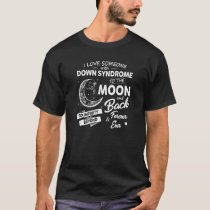Down Syndrome To The Moon T Shirt
