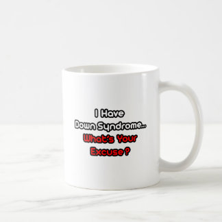 Down Syndrome...What's Your Excuse? Classic White Coffee Mug