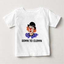 Down To Clown Funny Humor Joke Baby T-Shirt