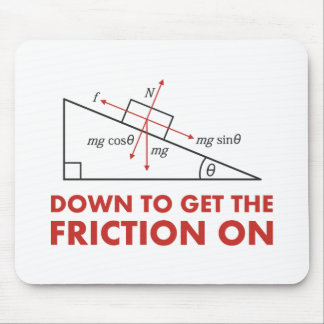 Down to Get the Friction On Physics Diagram Mouse Pad