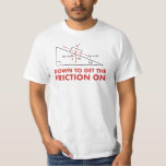 Down to Get the Friction On Physics Diagram Tee Shirt