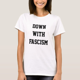 down with fascism T-Shirt