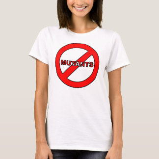 Down with Mutants  (Refuse to be pushed around) T-Shirt