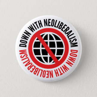 Down With Neoliberalism Button