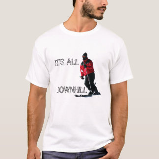 DOWNHILL, IT'S ALL T-Shirt