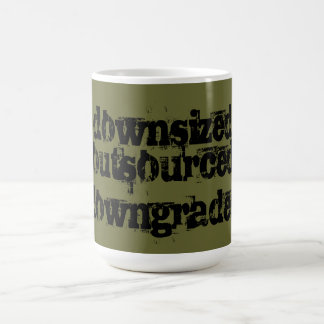 Downsized Outsourced Downgraded Classic White Coffee Mug