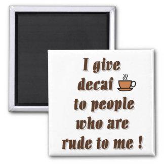 Doy el decaf a la gente que es grosera imán cuadrado