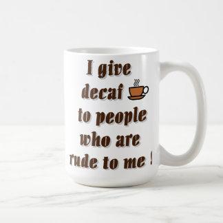 Doy el decaf a la gente que es grosera taza de café