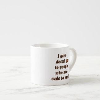 Doy el decaf a la gente que es grosera taza de espresso