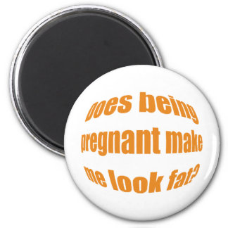 doze being pregnant make ME look fat? 2 Inch Round Magnet