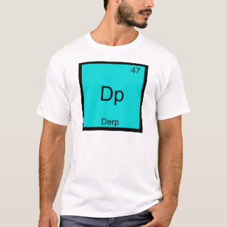 Dp - Derp Funny Element Meme Periodic Table Tee