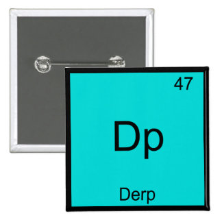 Dp - Derp Funny Element Meme Periodic Table Tee Pinback Button