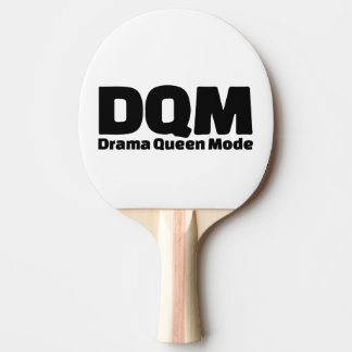 DQM - Drama Queen Mode Ping-Pong Paddle