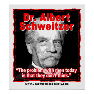 Dr. Albert Schweitzer Men Dont Think Quote. Posters