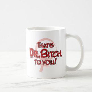 DR. Bitch... Coffee Mug