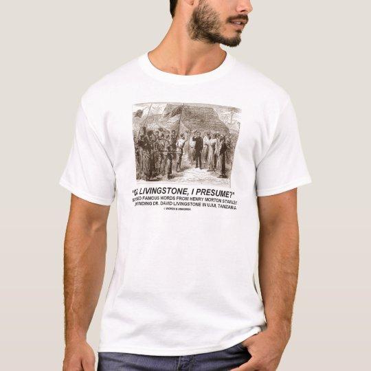 """Dr Livingstone, I Presume"" T-Shirt"