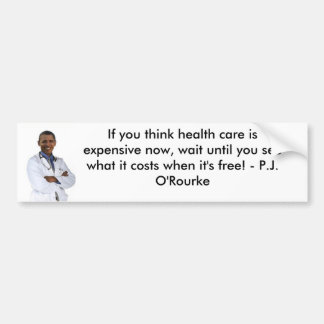 Dr Obama, If you think health care is expensiv... Bumper Sticker