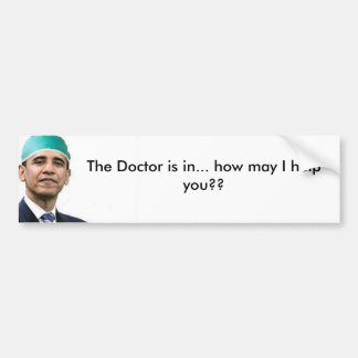 Dr Obama, The Doctor is in... how may I help y... Bumper Sticker