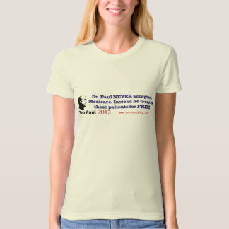 Dr Paul Never Took Medicare Treated Patients Free T-Shirt