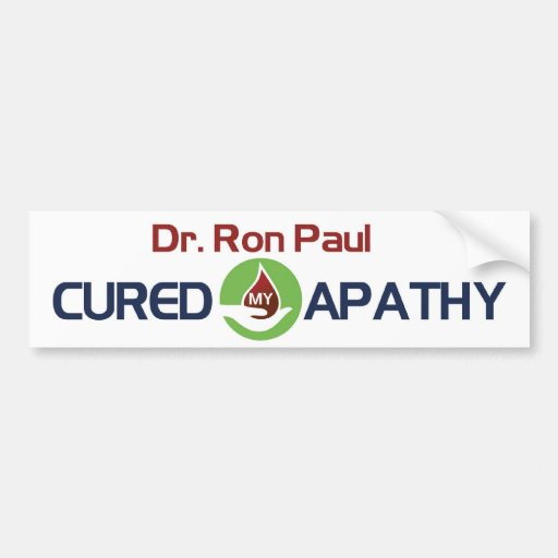 Dr. Ron Paul Cured My Apathy Bumper Stickers