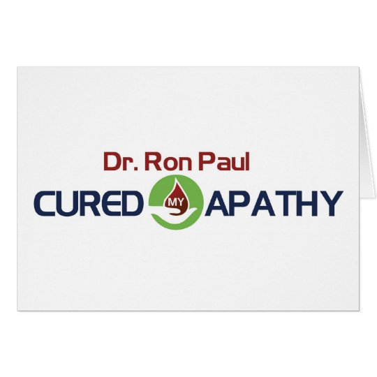 Dr. Ron Paul Cured My Apathy Card