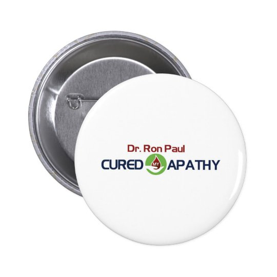 Dr. Ron Paul Cured My Apathy Pinback Button