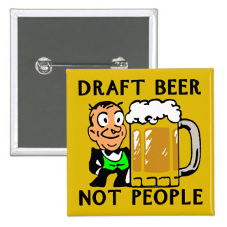 Draft Beer, Not People Pinback Button