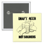 DRAFT BEER NOT SOLDIERS PINBACK BUTTON
