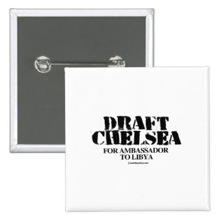Draft Chelsea for Ambassador to Libya Pinback Button