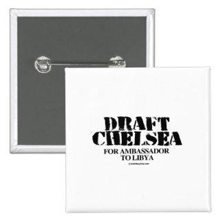 Draft Chelsea for Ambassador to Libya Pinback Button