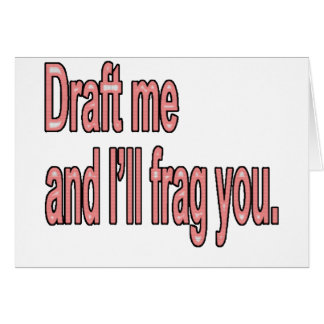 Draft me and I'll frag you Card