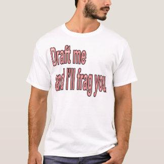 Draft me and I'll frag you. T-Shirt