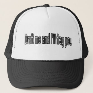 Draft me and I'll frag you. Trucker Hat