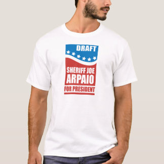 Draft Sheriff Joe Arpaio for President T-Shirt