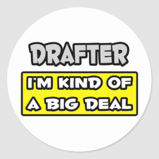 Drafter .. I'm Kind of a Big Deal Classic Round Sticker