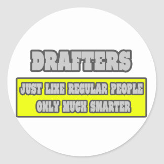 Drafters...Much Smarter Classic Round Sticker