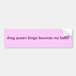 drag queen bingo bounces my balls! bumper stickere bumper sticker