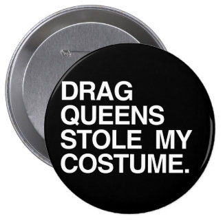 DRAG QUEENS STOLE MY COSTUME 4 INCH ROUND BUTTON