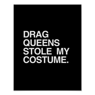 DRAG QUEENS STOLE MY COSTUME POSTER
