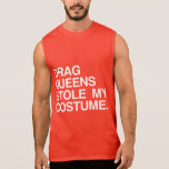 DRAG QUEENS STOLE MY COSTUME SLEEVELESS T-SHIRTS