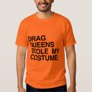 DRAG QUEENS STOLE MY COSTUME TSHIRT