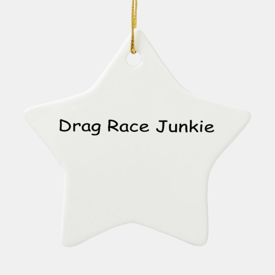 Drag Race Junkie By Gear4gearheads Ceramic Ornament