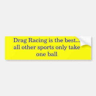 Drag Racing is the best... all other sports onl... Bumper Sticker