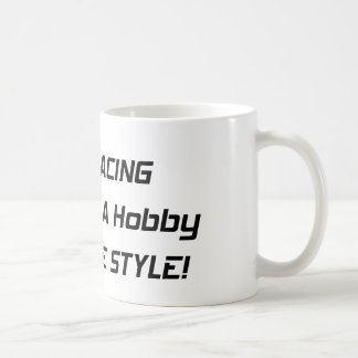 Drag Racing Isnt Just A Hobby Its A Lifestyle Classic White Coffee Mug