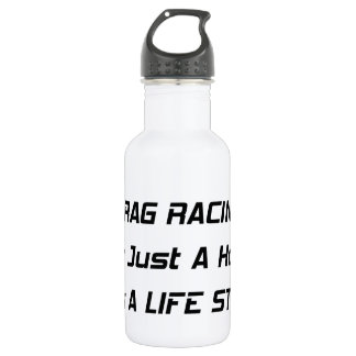 Drag Racing Isnt Just A Hobby Its A Lifestyle Stainless Steel Water Bottle