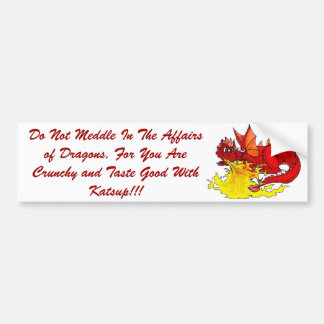 dragon, Do Not Meddle In The Affairs of Dragons... Bumper Sticker