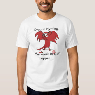 Dragonfail, Dragon Hunting., What would REALLY ... T-shirts