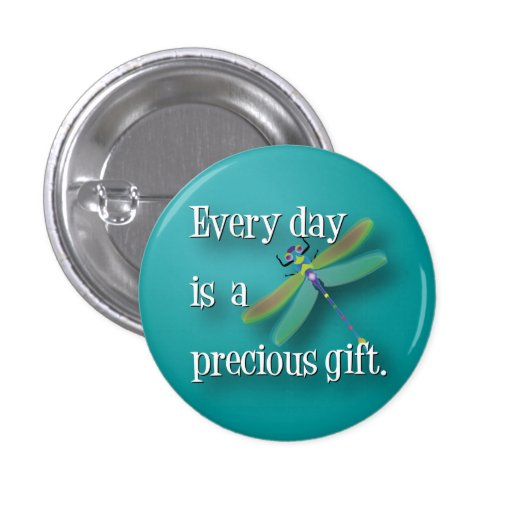 Dragonfly - Every day is a precious gift. Pinback Buttons